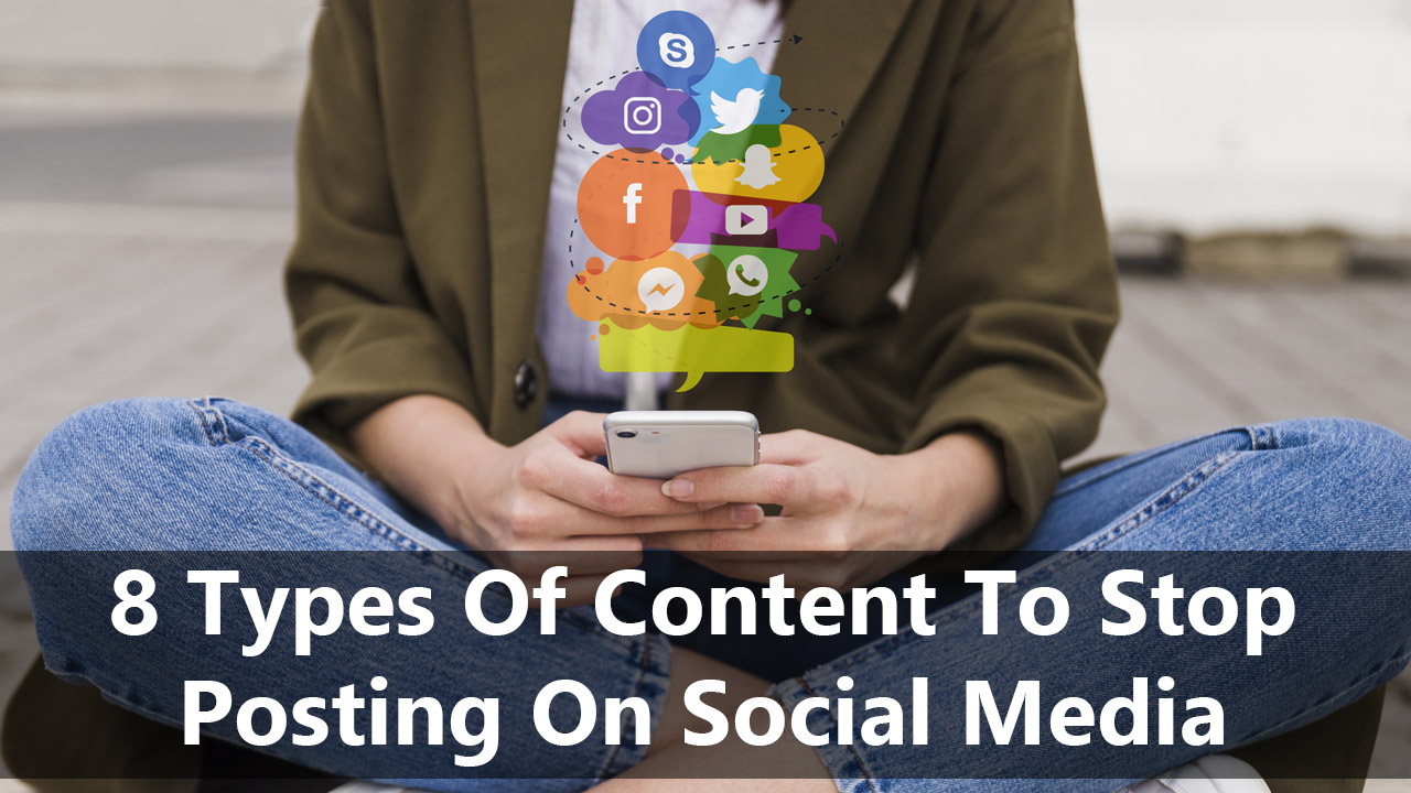 8 Types Of Content To Stop Posting On Social Media