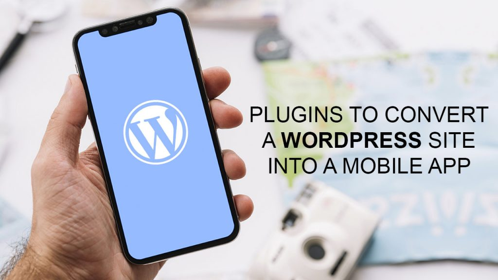 4 Best Plugins To Convert A WordPress Site Into A Mobile App