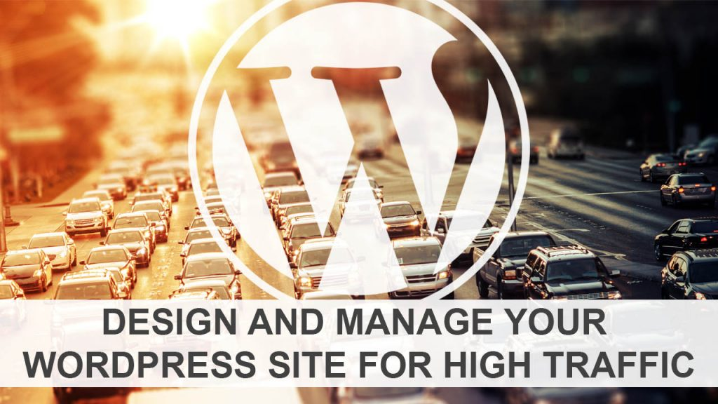 Design And Manage Your WordPress Site for High Traffic