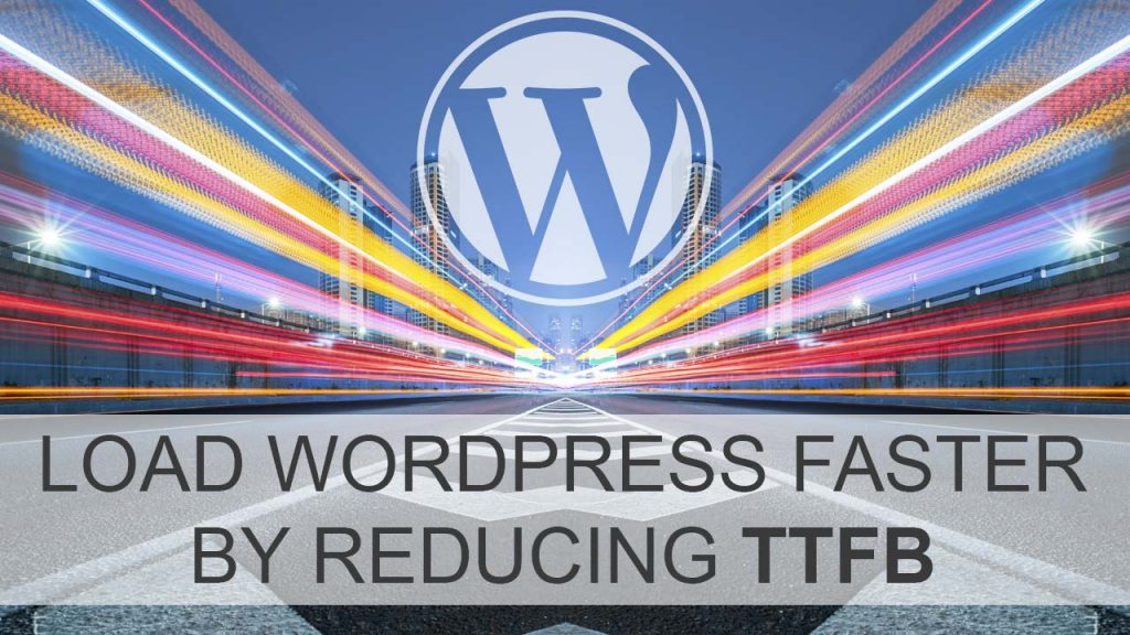 How to Load WordPress Faster by Reducing TTFB