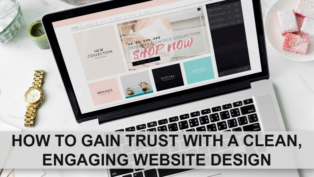 How To Gain Trust With A Clean, Engaging Website Design