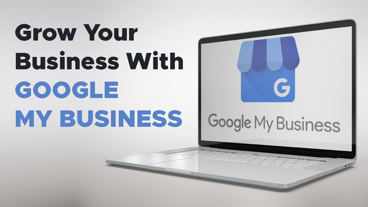 Grow Your Business With Google My Business