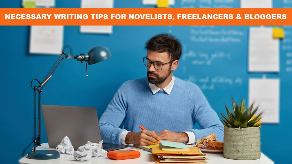 Necessary Writing Tips For Novelists, Freelancers & Bloggers
