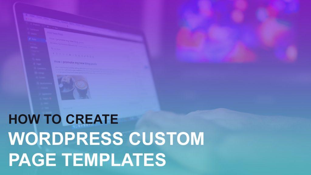 How to Create WordPress Custom Page Templates