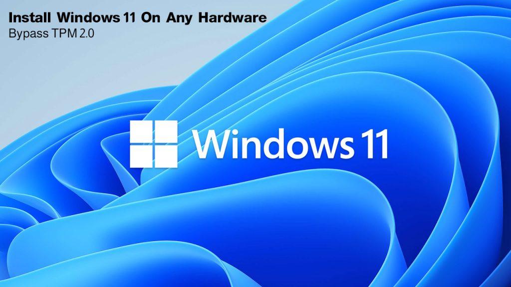 Install Windows 11 on any Hardware, Bypass windows 11 TPM Trusted Platform Module