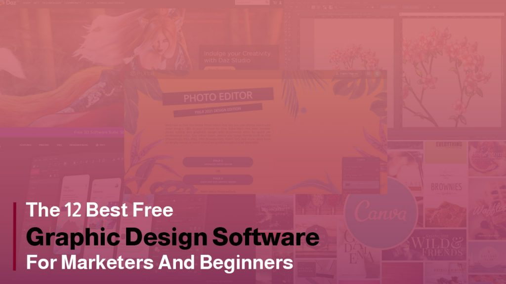 The 12 Best Free Graphic Design Software for Marketers and Beginners