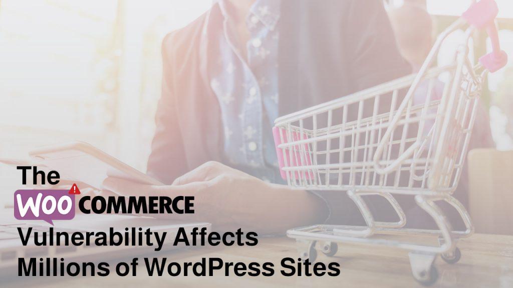 The WooCommerce Vulnerability Affects Millions of WordPress Sites