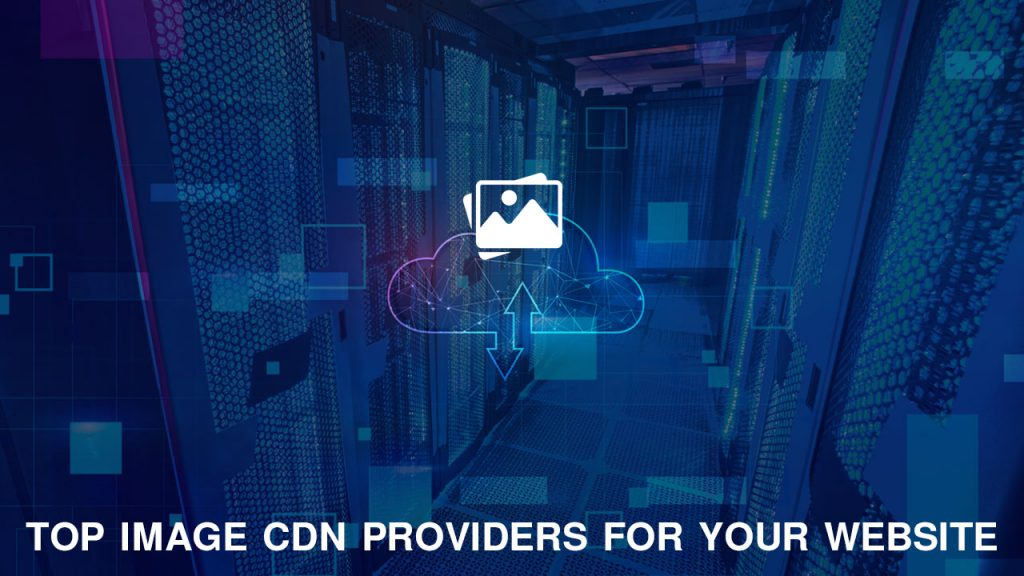 Top 3 Image CDN Providers For Your Website In 2021
