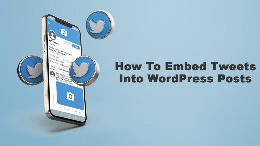 How To Embed Tweets into WordPress Posts
